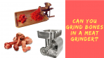 Can You Grind Bones In A Meat Grinder