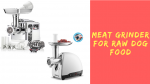 Meat Grinder For Raw Dog Food